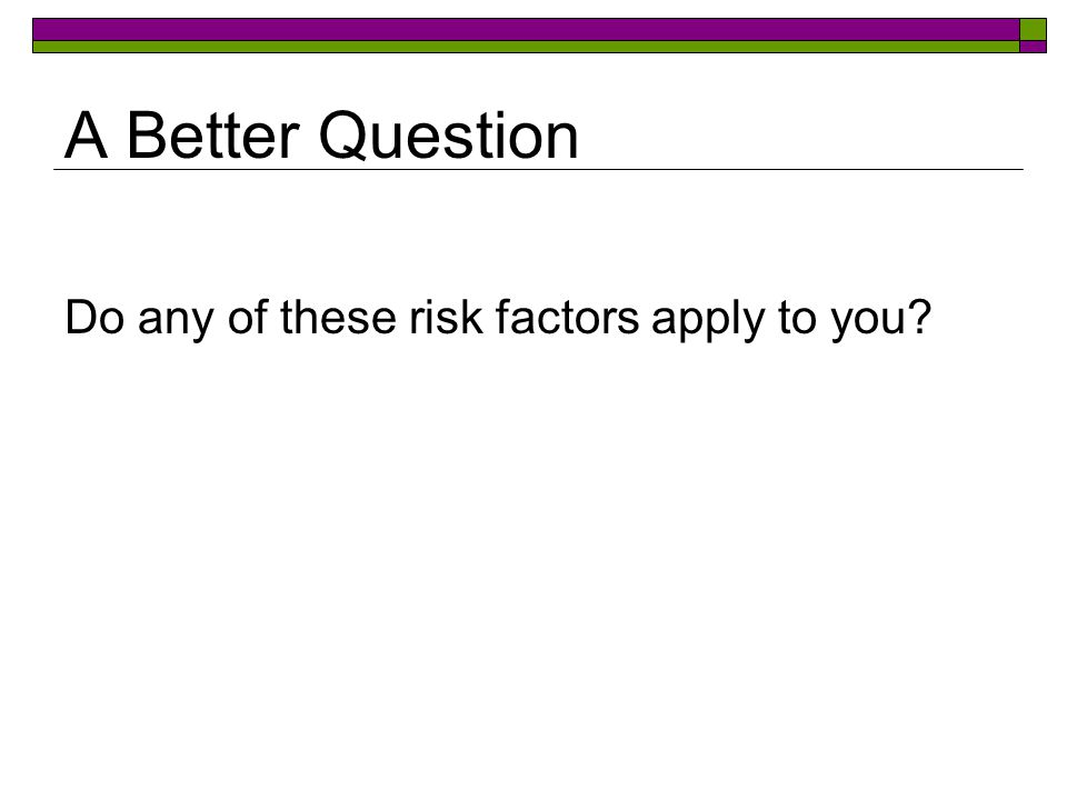 Do any of these risk factors apply to you A Better Question