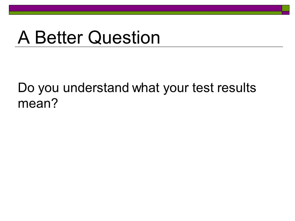 Do you understand what your test results mean A Better Question