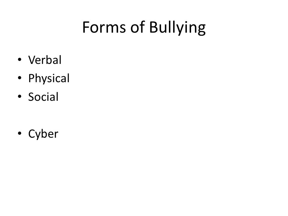 Forms of Bullying Verbal Physical Social Cyber