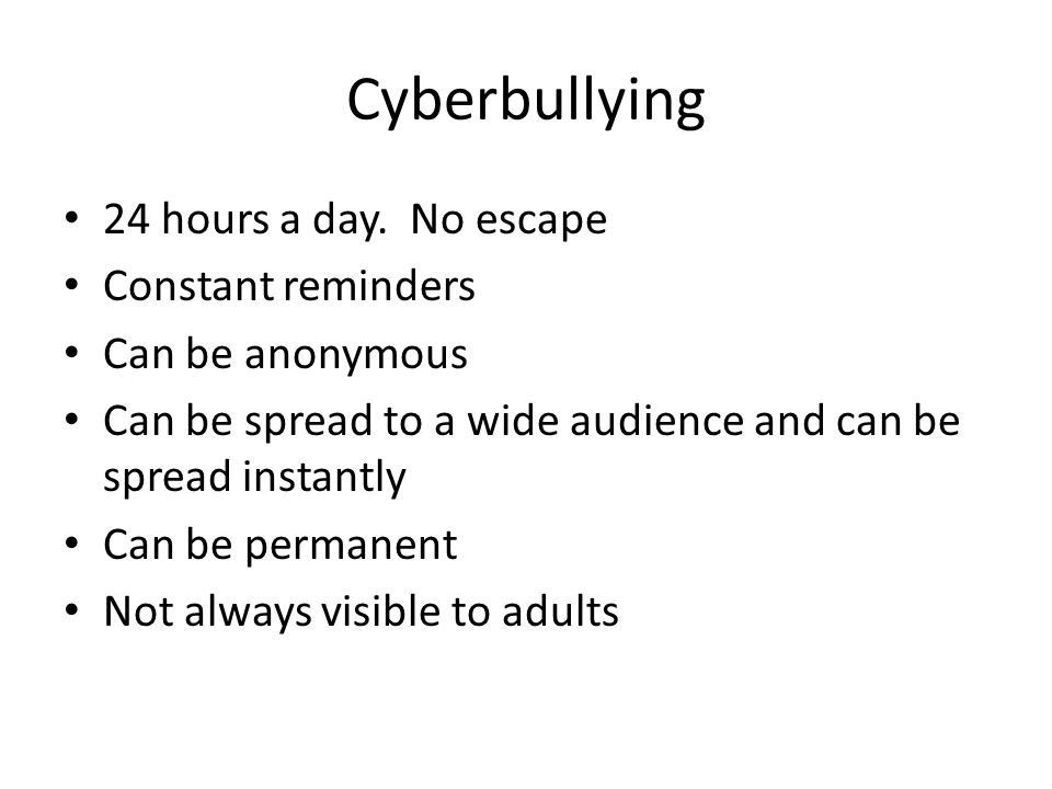 Cyberbullying 24 hours a day.