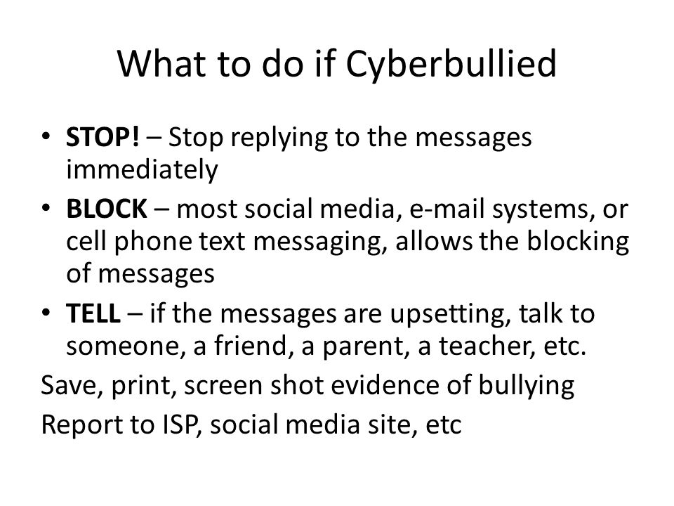 What to do if Cyberbullied STOP.