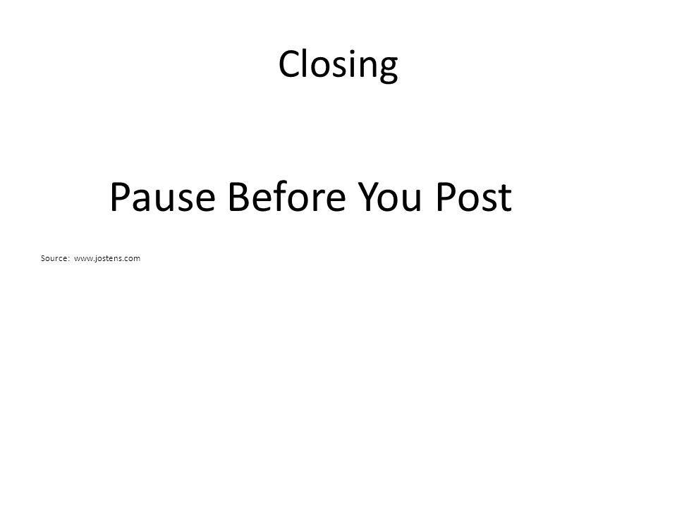 Closing Pause Before You Post Source: