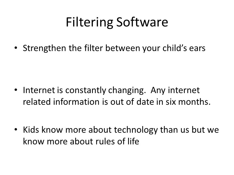 Filtering Software Strengthen the filter between your child's ears Internet is constantly changing.
