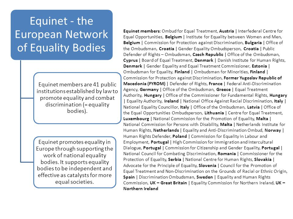 Equinet - the European Network of Equality Bodies Equinet members are 41 public institutions established by law to promote equality and combat discrimination (= equality bodies).