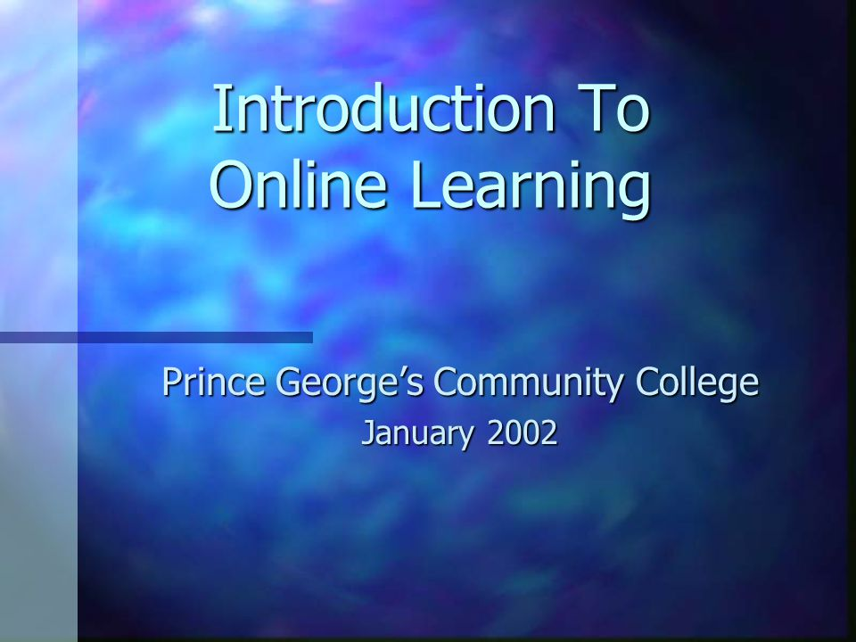 Introduction To Online Learning Prince George's Community College January 2002
