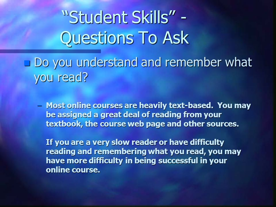Student Skills - Questions To Ask n Do you understand and remember what you read.