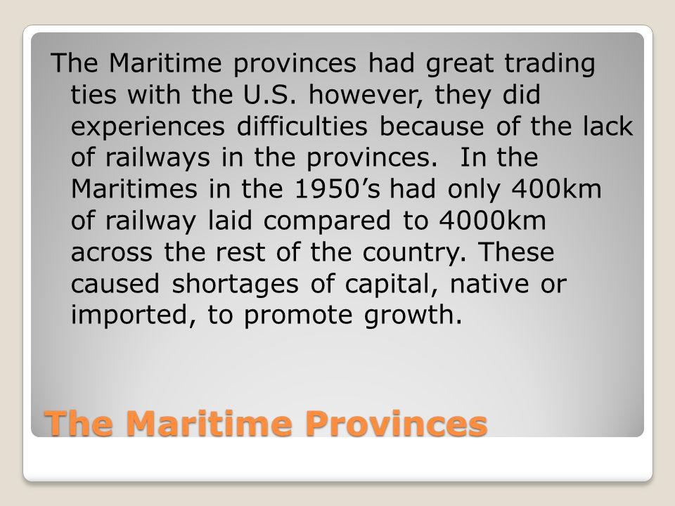 The Maritime Provinces The Maritime provinces had great trading ties with the U.S.