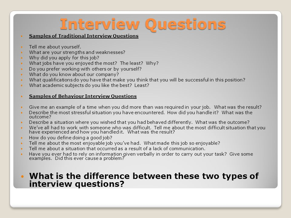 Interview Questions Samples of Traditional Interview Questions Tell me about yourself.