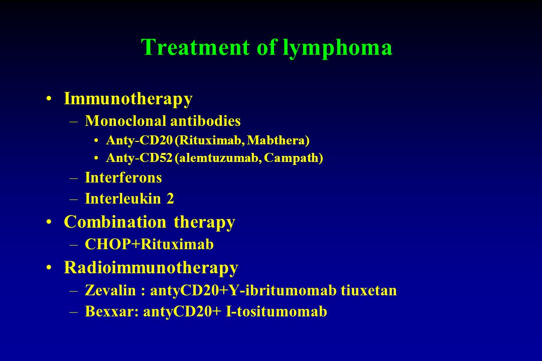 Treatment of lymphoma Immunotherapy –Monoclonal antibodies Anty-CD20 (Rituximab, Mabthera) Anty-CD52 (alemtuzumab, Campath) –Interferons –Interleukin 2 Combination therapy –CHOP+Rituximab Radioimmunotherapy –Zevalin : antyCD20+Y-ibritumomab tiuxetan –Bexxar: antyCD20+ I-tositumomab