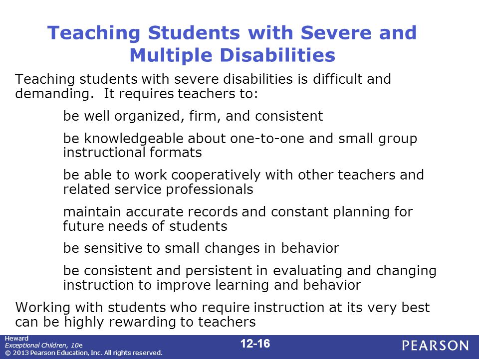 Teaching Students with Severe and Multiple Disabilities Teaching students with severe disabilities is difficult and demanding.
