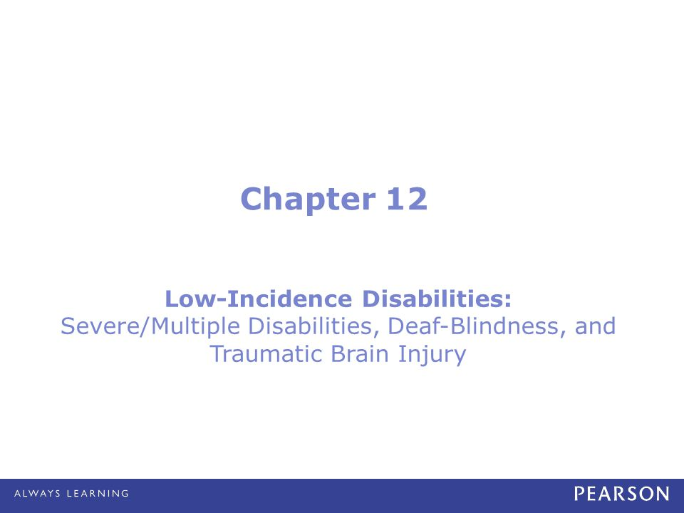 Chapter 12 Low-Incidence Disabilities: Severe/Multiple Disabilities, Deaf-Blindness, and Traumatic Brain Injury