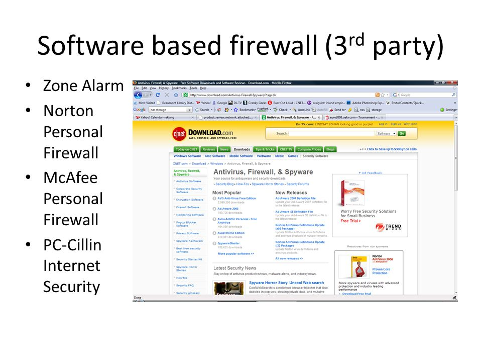 Software based firewall (3 rd party) Zone Alarm Norton Personal Firewall McAfee Personal Firewall PC-Cillin Internet Security