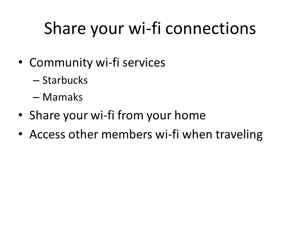 Share your wi-fi connections Community wi-fi services – Starbucks – Mamaks Share your wi-fi from your home Access other members wi-fi when traveling