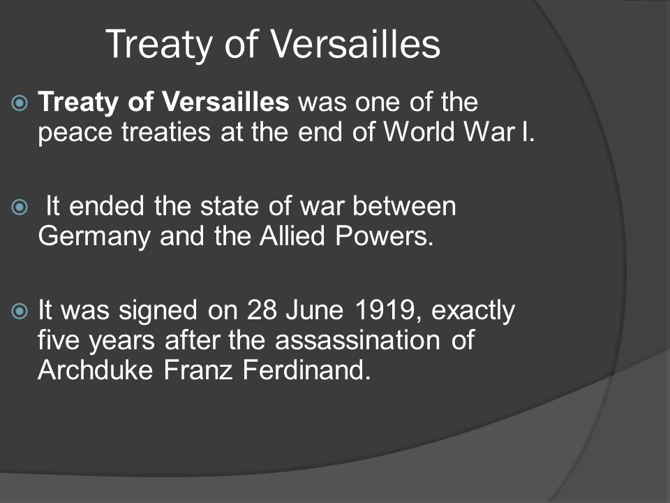  Treaty of Versailles was one of the peace treaties at the end of World War I.