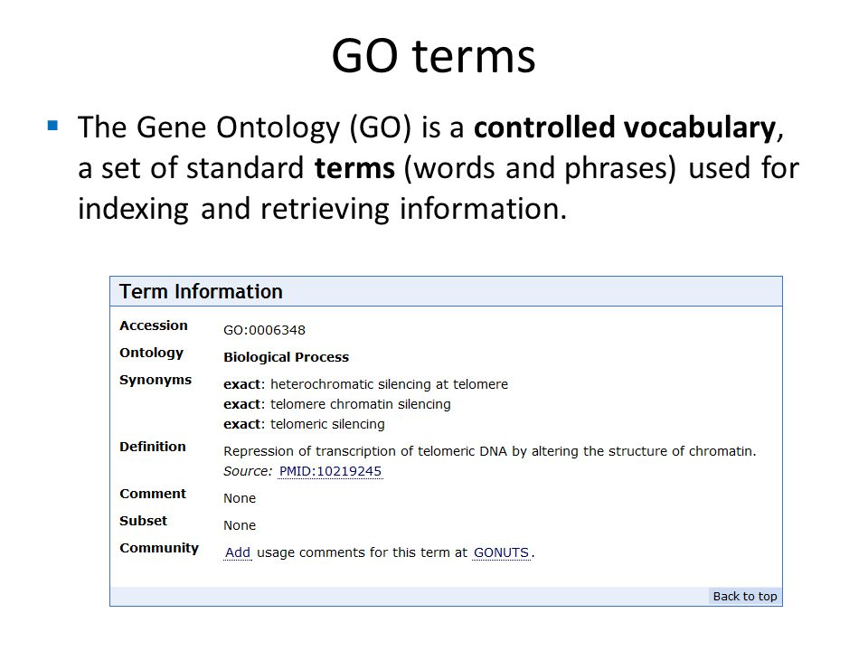  The Gene Ontology (GO) is a controlled vocabulary, a set of standard terms (words and phrases) used for indexing and retrieving information.