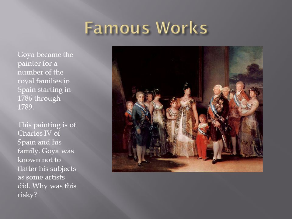 Goya became the painter for a number of the royal families in Spain starting in 1786 through 1789.
