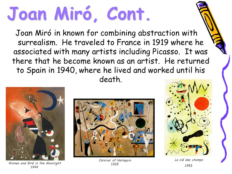 Joan Miró, Cont. Joan Miró in known for combining abstraction with surrealism.