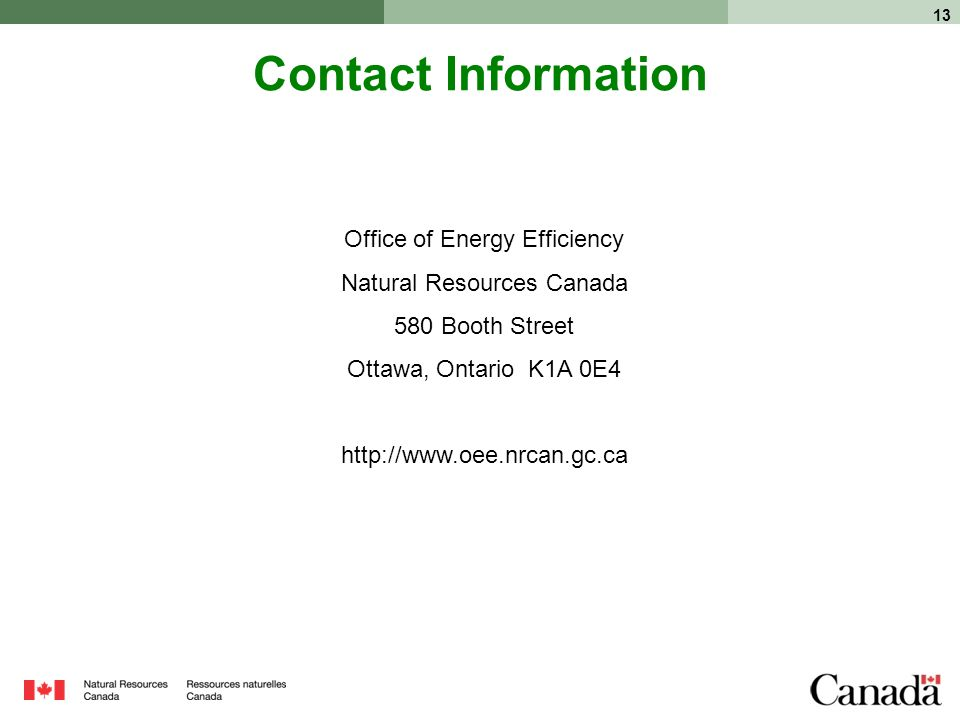 13 Office of Energy Efficiency Natural Resources Canada 580 Booth Street Ottawa, Ontario K1A 0E4   Contact Information