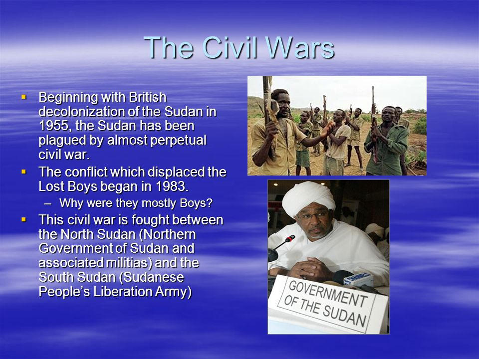 The Civil Wars  Beginning with British decolonization of the Sudan in 1955, the Sudan has been plagued by almost perpetual civil war.