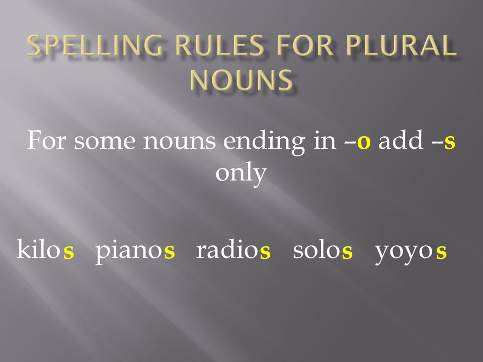 For some nouns ending in – o add – s only kilo piano radio solo yoyo s s sss
