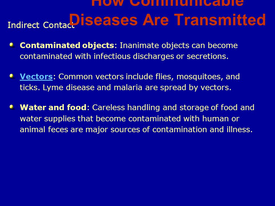 Indirect Contact Contaminated objects: Inanimate objects can become contaminated with infectious discharges or secretions.