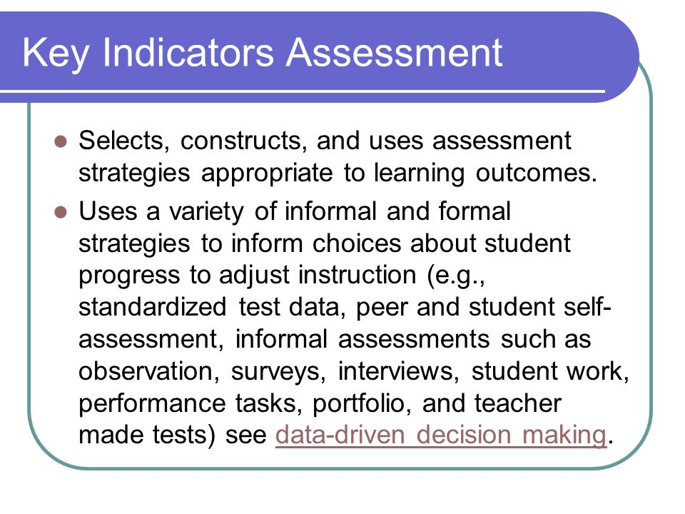 Key Indicators Assessment Selects, constructs, and uses assessment strategies appropriate to learning outcomes.