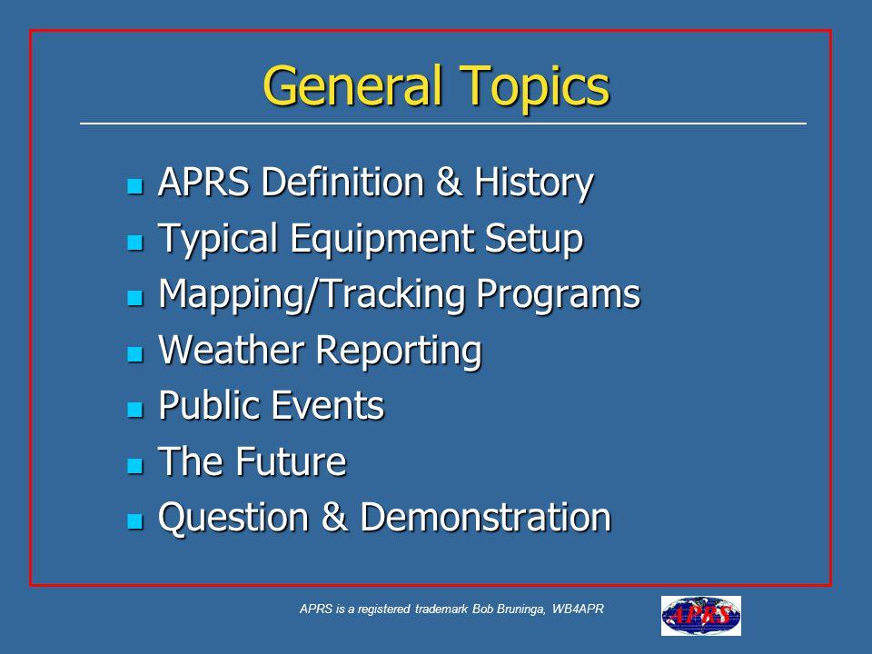 APRS is a registered trademark Bob Bruninga, WB4APR APRS A General