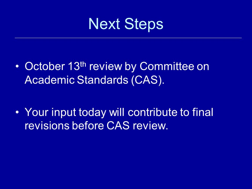 Next Steps October 13 th review by Committee on Academic Standards (CAS).