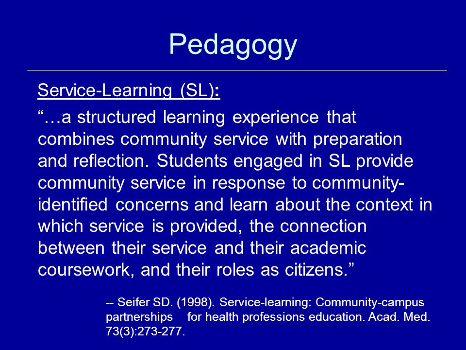 Pedagogy Service-Learning (SL): …a structured learning experience that combines community service with preparation and reflection.