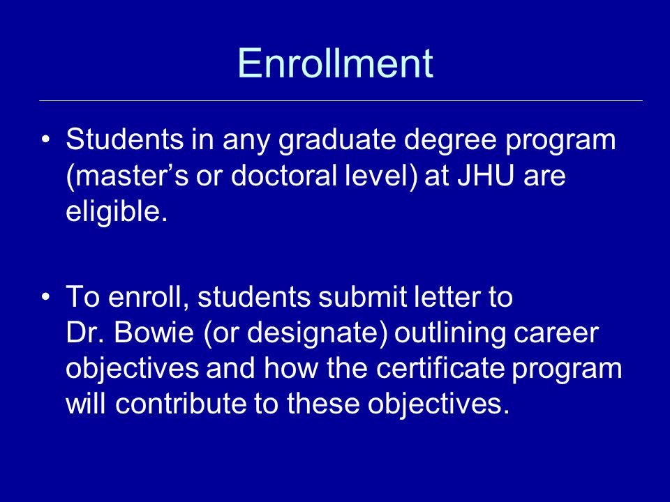 Enrollment Students in any graduate degree program (master's or doctoral level) at JHU are eligible.