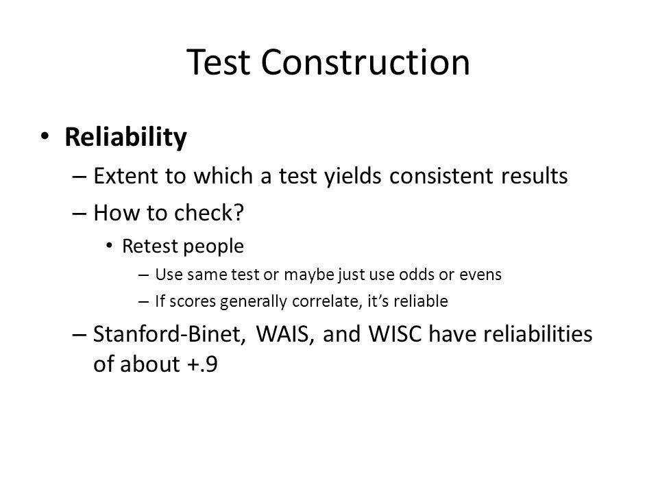 Test Construction Reliability – Extent to which a test yields consistent results – How to check.