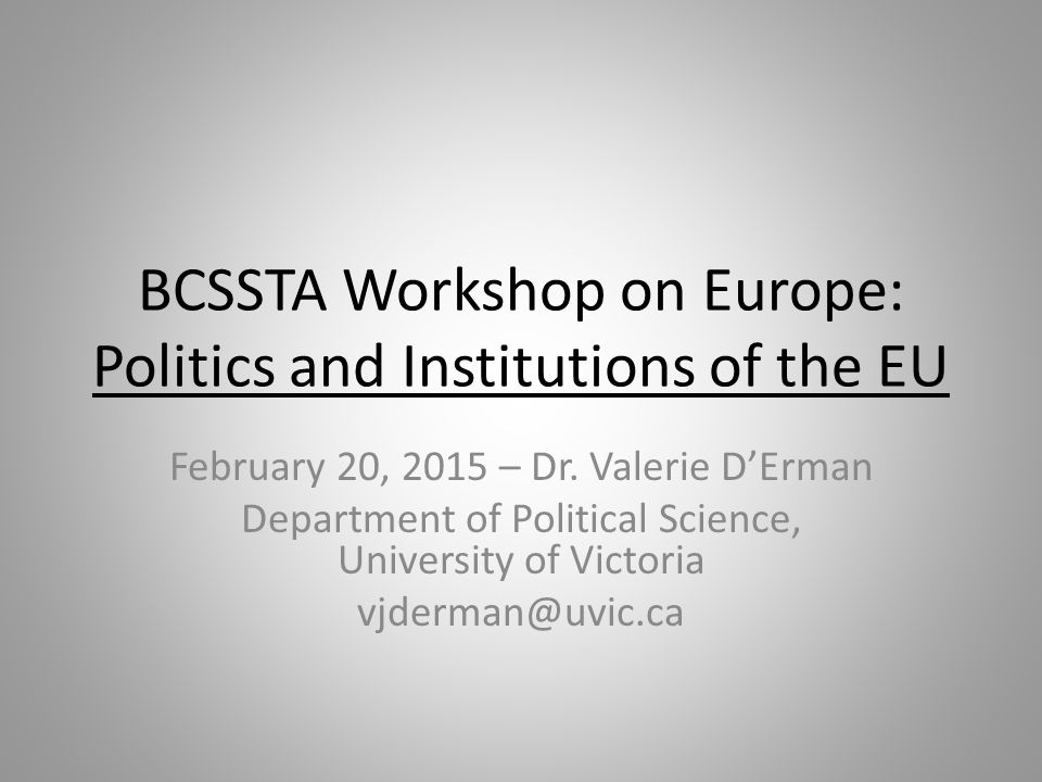 BCSSTA Workshop on Europe: Politics and Institutions of the EU February 20, 2015 – Dr.