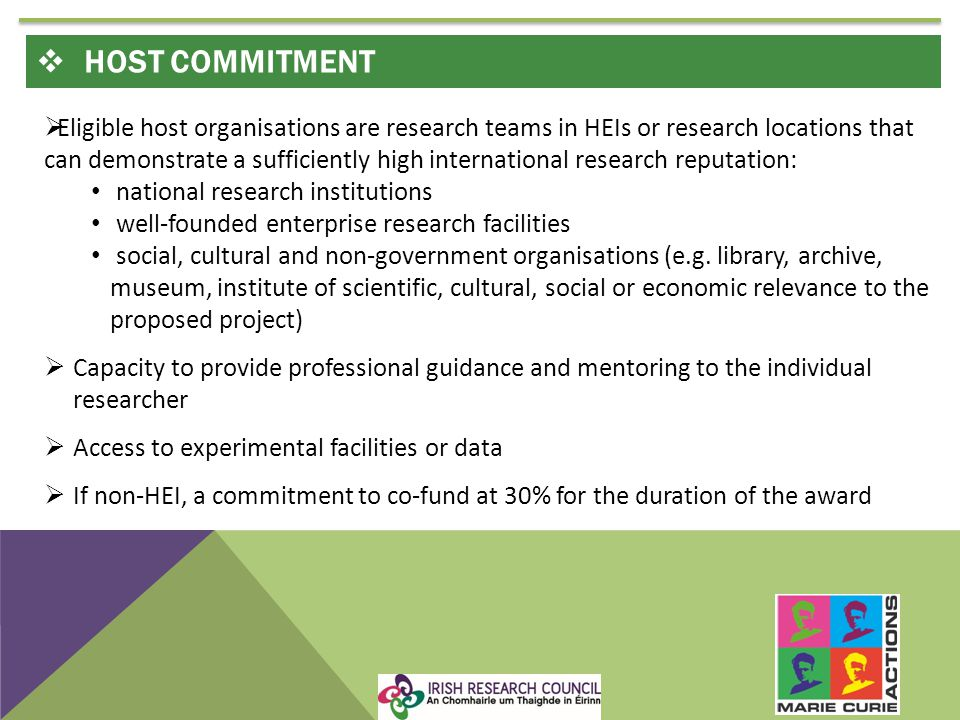 Eligible host organisations are research teams in HEIs or research locations that can demonstrate a sufficiently high international research reputation: national research institutions well-founded enterprise research facilities social, cultural and non-government organisations (e.g.