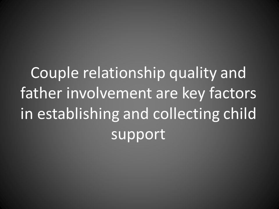 Couple relationship quality and father involvement are key factors in establishing and collecting child support