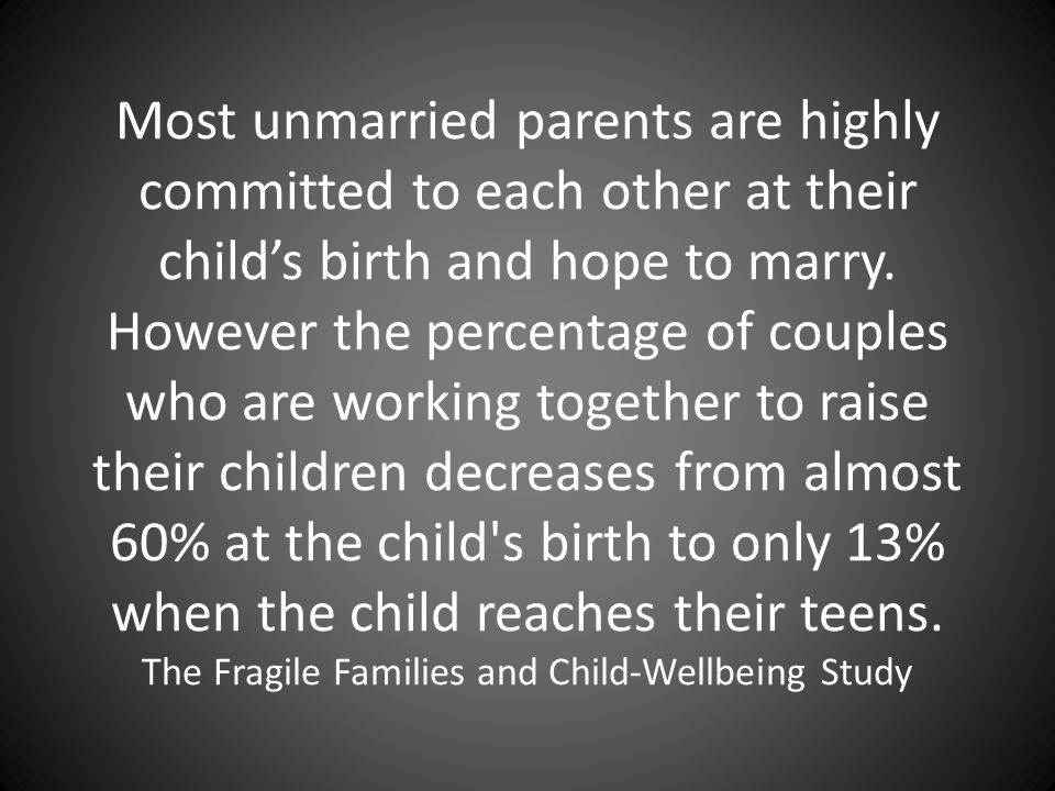Most unmarried parents are highly committed to each other at their child's birth and hope to marry.