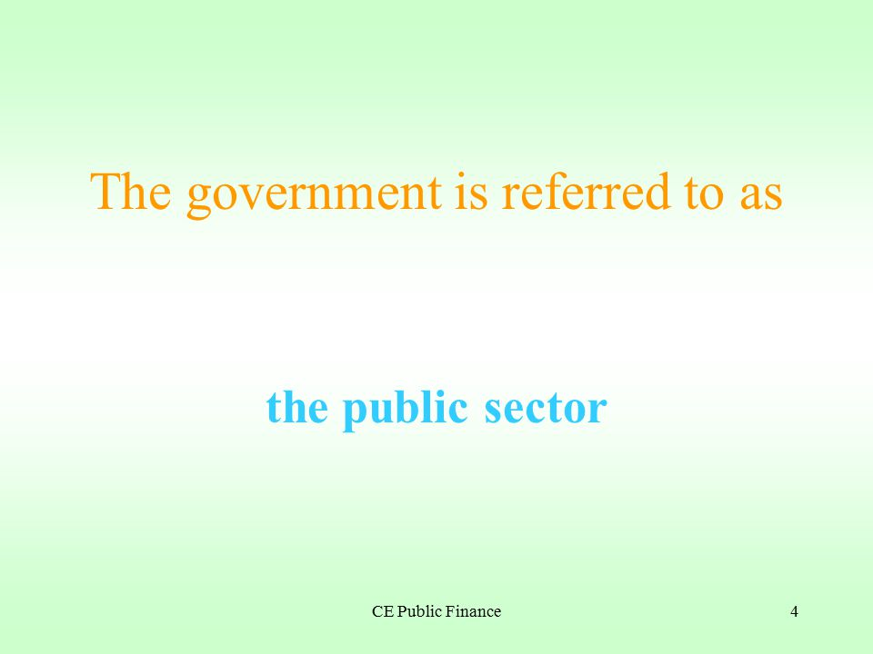 CE Public Finance3 So public finance is concerned with The revenue and expenditure of the government