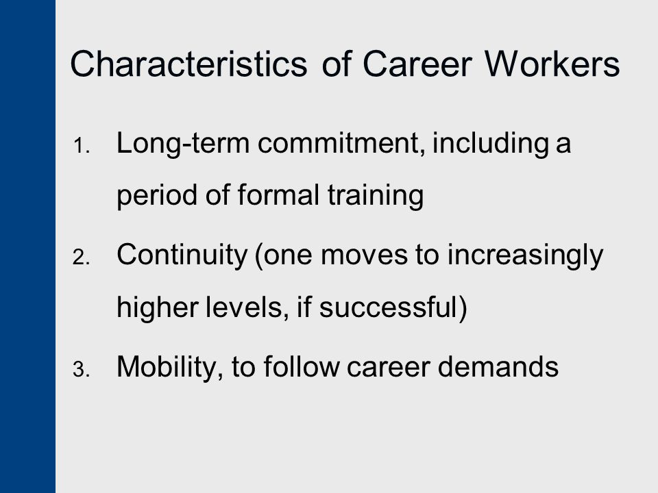 Characteristics of Career Workers 1. Long-term commitment, including a period of formal training 2.