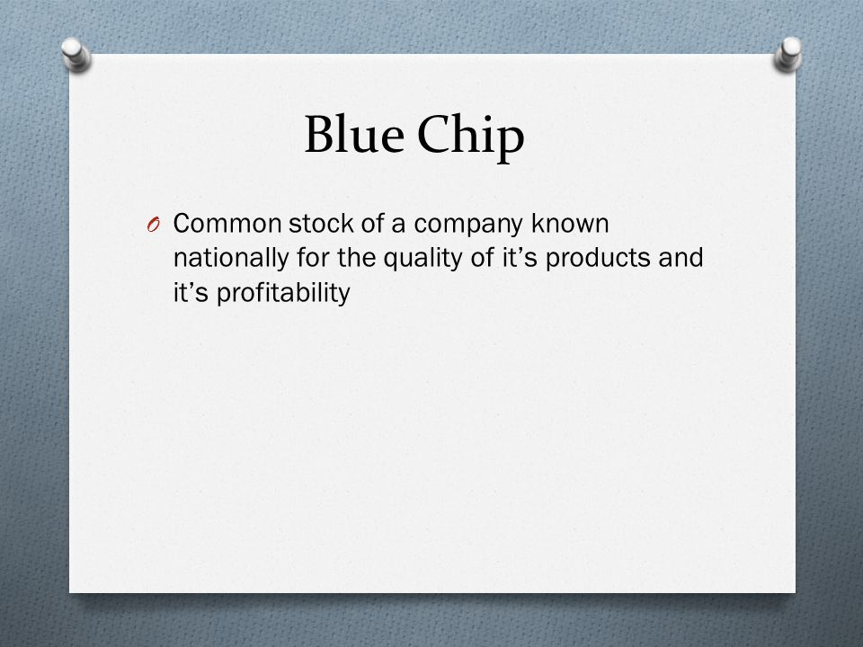 Blue Chip O Common stock of a company known nationally for the quality of it's products and it's profitability