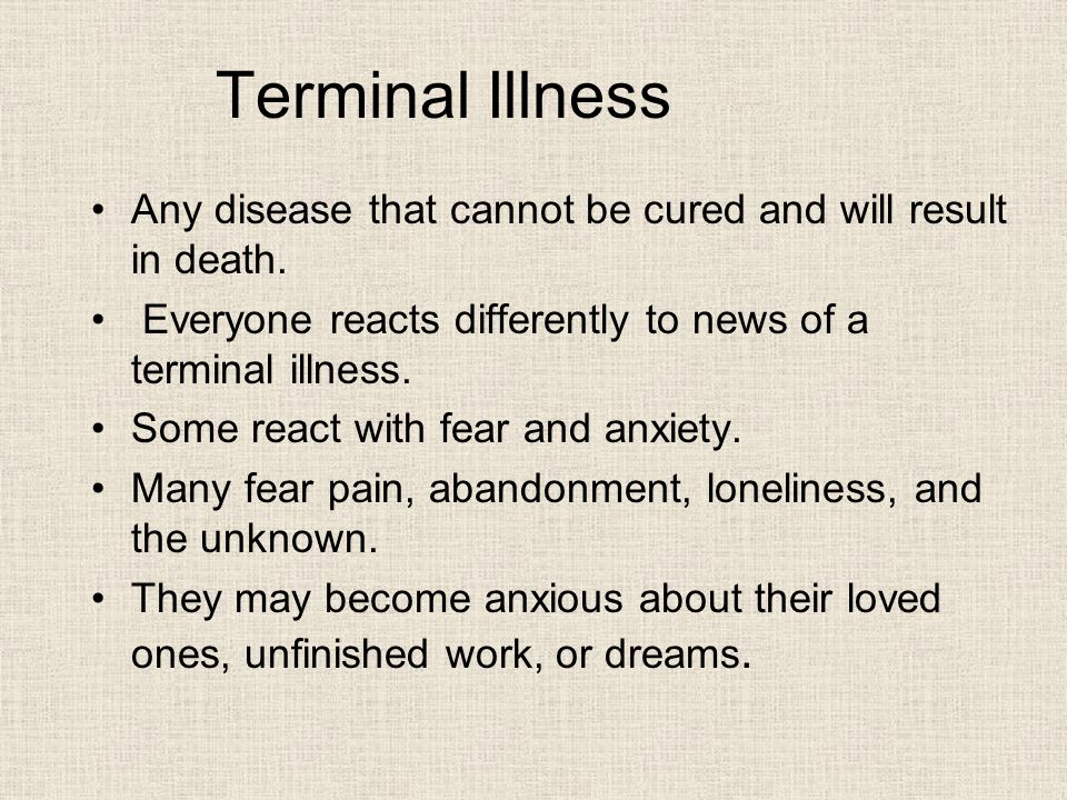 Terminal Illness Any disease that cannot be cured and will result in death.