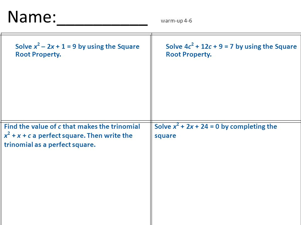 Name:__________ warm-up 4-6 Solve x 2 – 2x + 1 = 9 by using the Square Root Property.