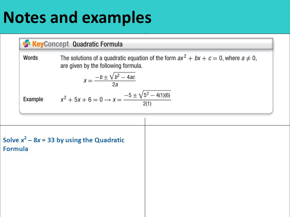 Notes and examples Solve x 2 – 8x = 33 by using the Quadratic Formula