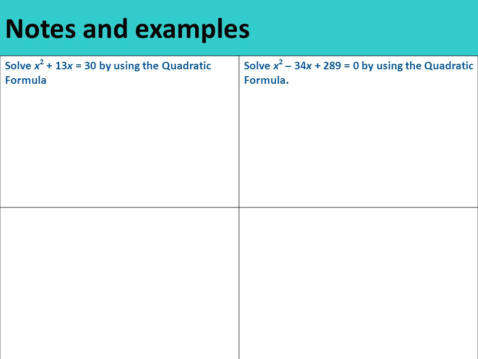 Notes and examples Solve x x = 30 by using the Quadratic Formula Solve x 2 – 34x = 0 by using the Quadratic Formula.