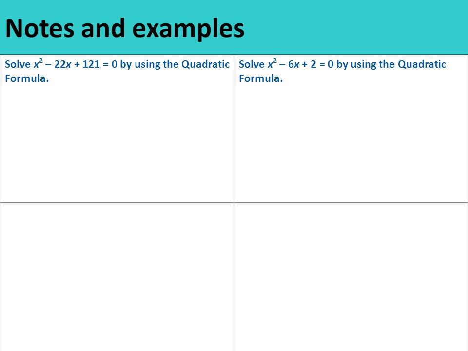 Notes and examples Solve x 2 – 22x = 0 by using the Quadratic Formula.