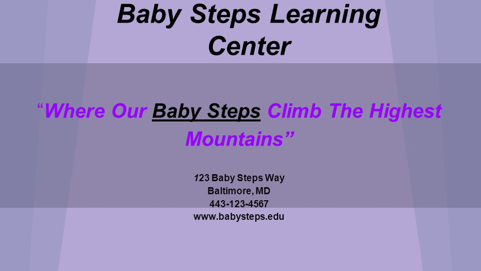 Baby Steps Learning Center Where Our Baby Steps Climb The Highest Mountains 123 Baby Steps Way Baltimore, MD Chanel Harrison & Giuliana Valencia-Banks