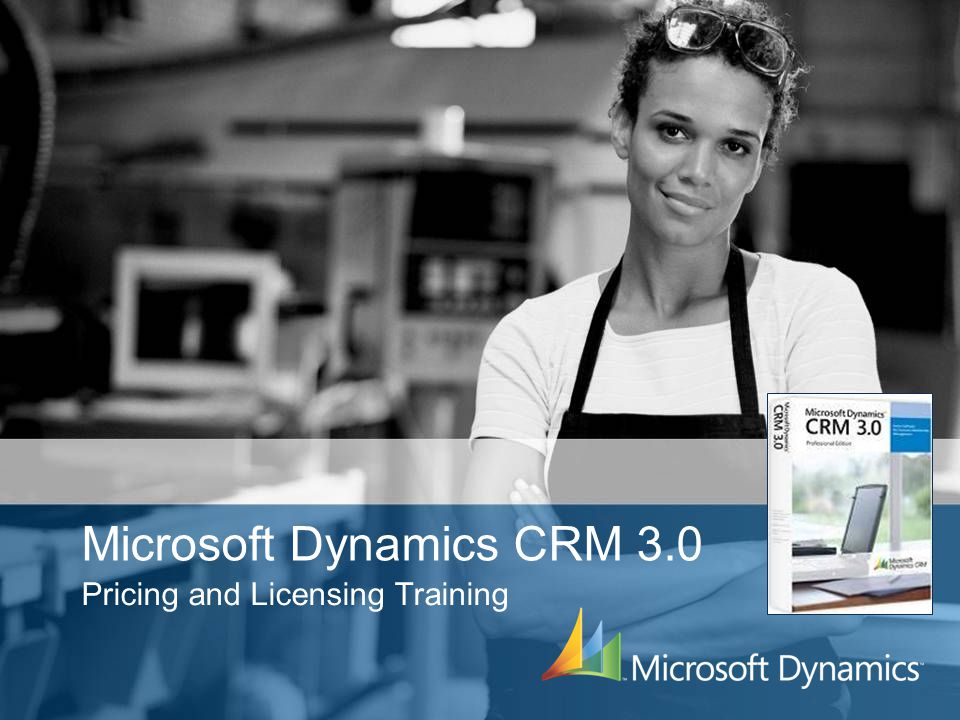 Microsoft dynamics crm 3. 0 pricing and licensing training. Ppt.