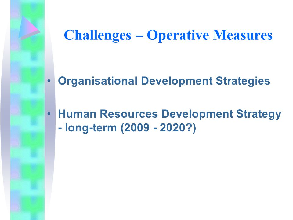 Challenges – Operative Measures Organisational Development Strategies Human Resources Development Strategy - long-term ( )