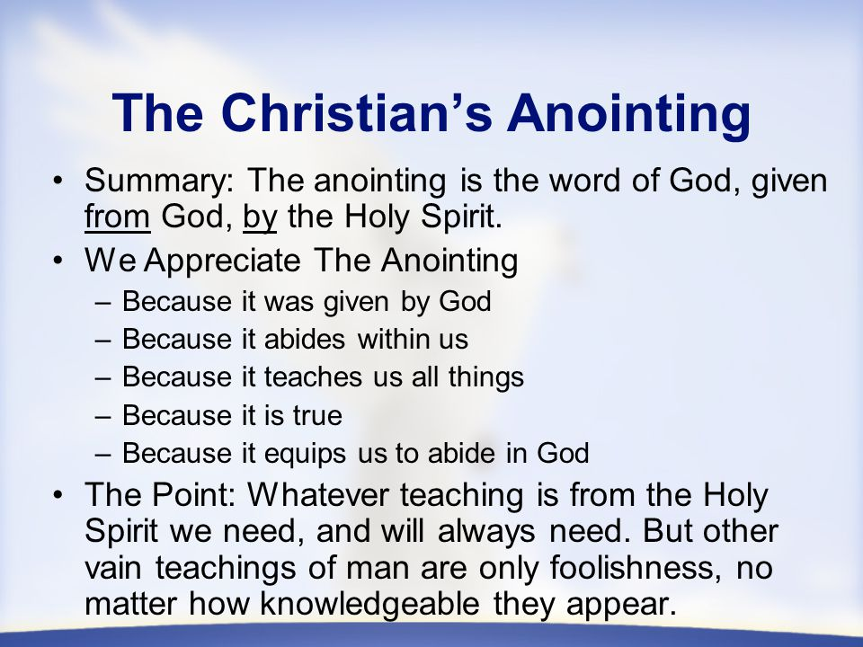 The Christian's Anointing Summary: The anointing is the word of God, given from God, by the Holy Spirit.