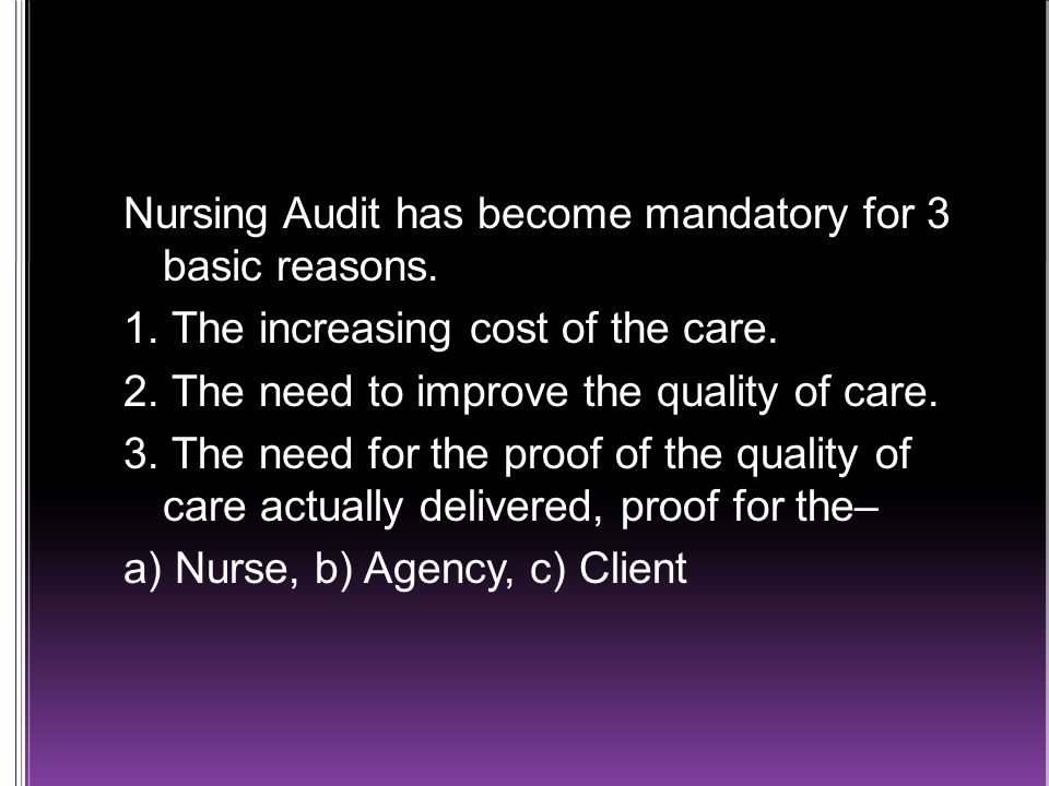 Nursing Audit has become mandatory for 3 basic reasons.