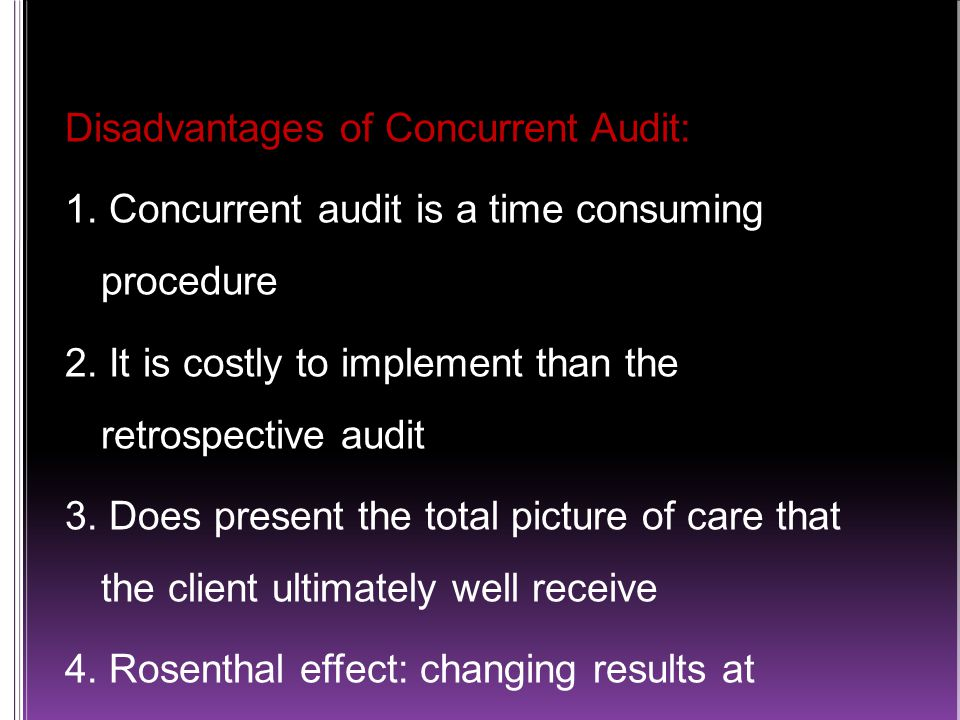 Disadvantages of Concurrent Audit: 1. Concurrent audit is a time consuming procedure 2.