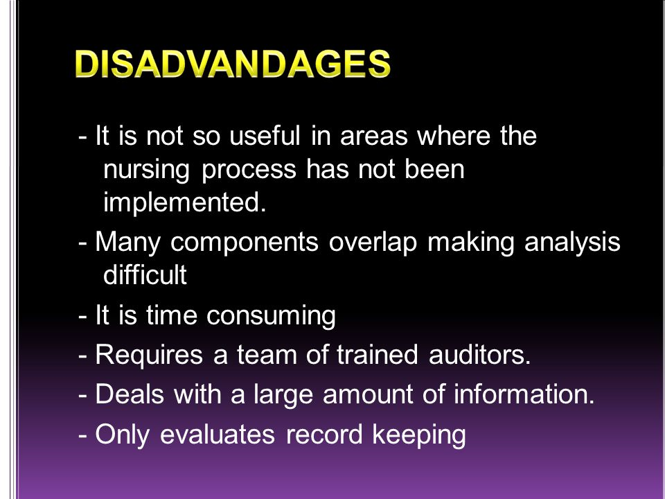 - It is not so useful in areas where the nursing process has not been implemented.